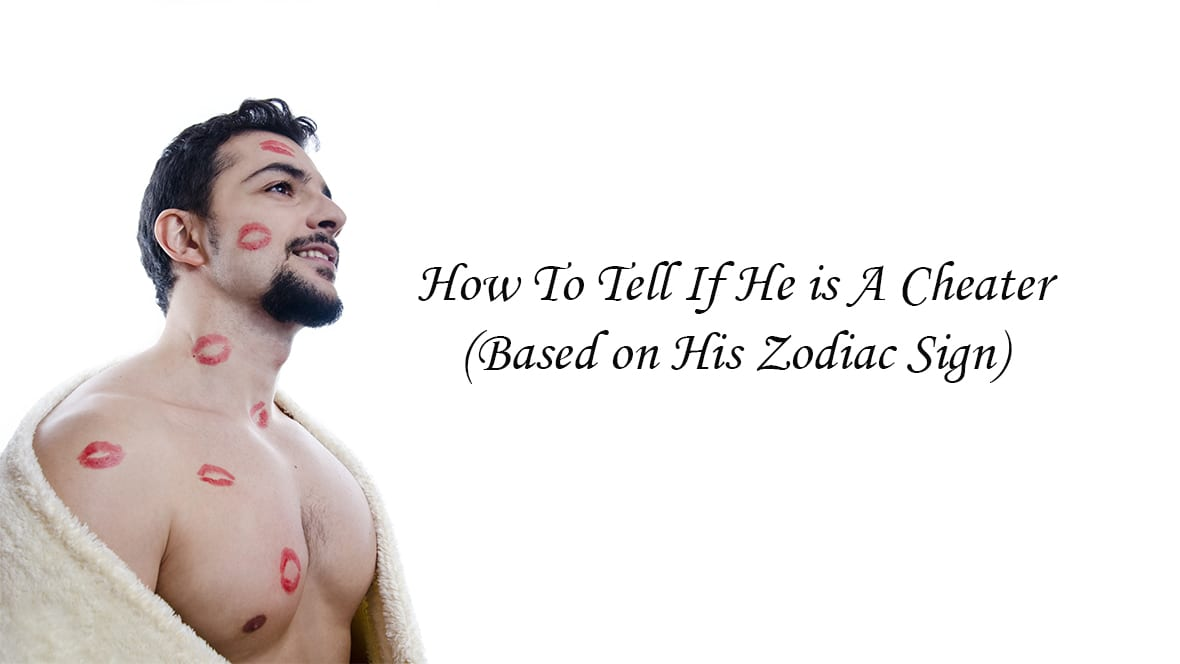 how to tell if he is a cheater based on his zodiac sign